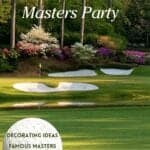 MASTERS party ideas AUGUSTA NATIONAL golf course