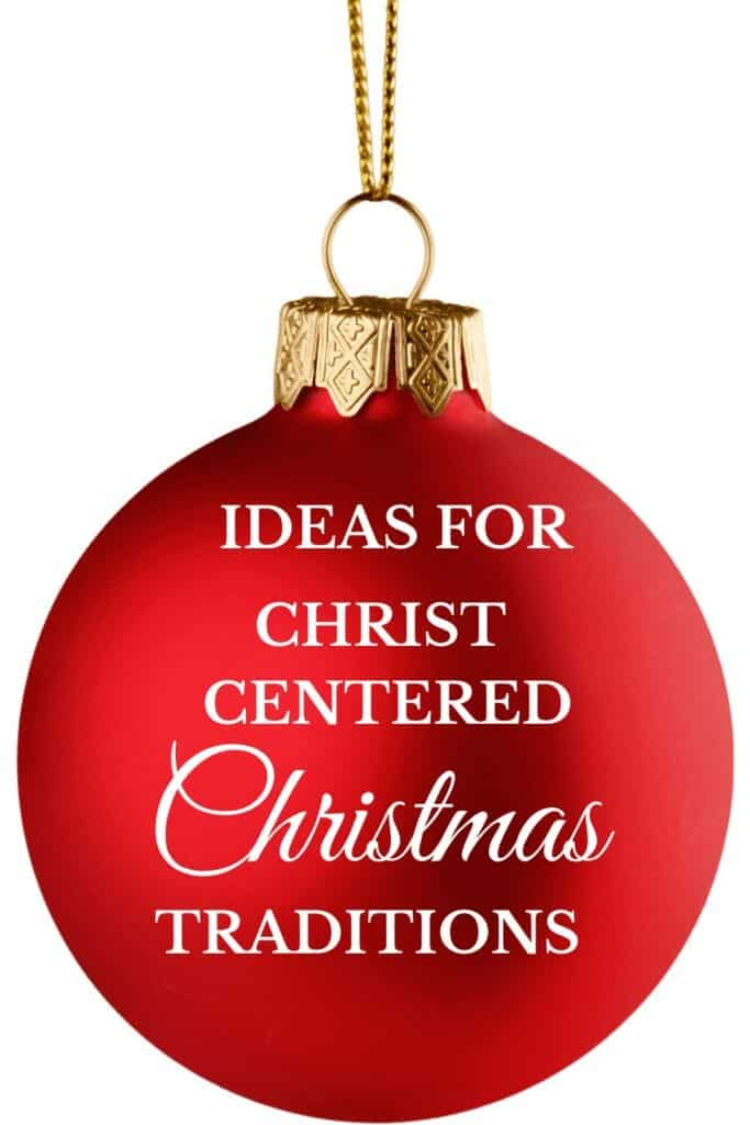 Christ Centered Christmas Traditions written on a christmas ball